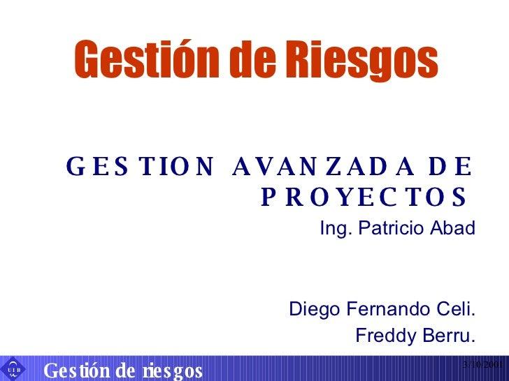 Gestión de Riesgos GESTION AVANZADA DE PROYECTOS Ing. Patricio Abad Diego Fernando Celi. Freddy Berru. 3/10/2001 Gestión d...