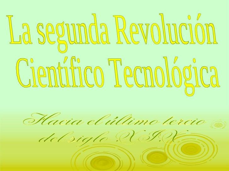 La segunda Revolución  Científico Tecnológica Hacia el último tercio  del siglo XIX