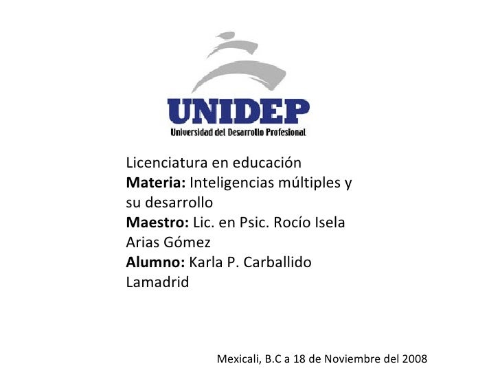 Licenciatura en educación Materia:  Inteligencias múltiples y su desarrollo Maestro:  Lic. en Psic. Rocío Isela Arias Góme...