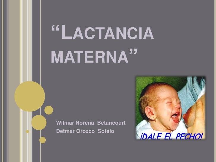 """""""Lactancia materna""""<br />Wilmar Noreña  Betancourt<br />Detmar Orozco  Sotelo  <br />"""