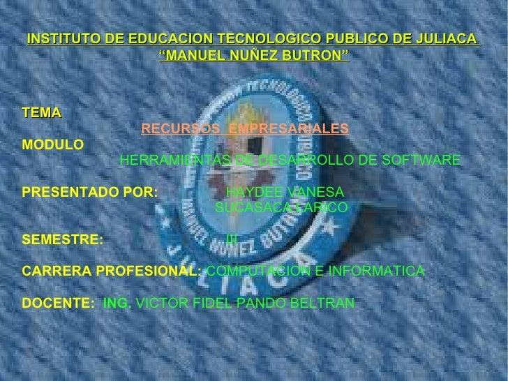 """INSTITUTO DE EDUCACION TECNOLOGICO PUBLICO DE JULIACA                """"MANUEL NUÑEZ BUTRON""""TEMA              RECURSOS EMPRE..."""