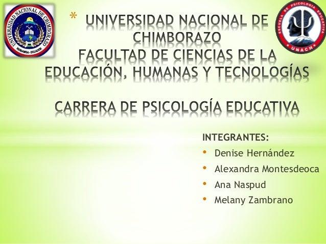 * INTEGRANTES: • Denise Hernández • Alexandra Montesdeoca • Ana Naspud • Melany Zambrano