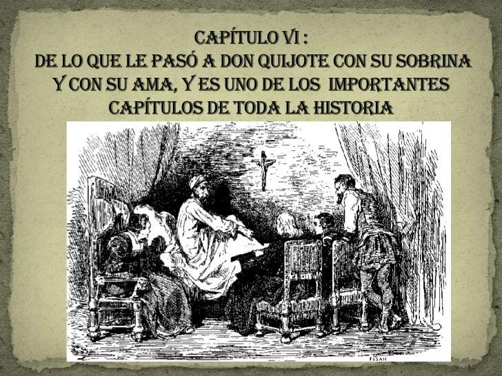 Capítulo VI : DE LO QUE LE PASÓ A DON QUIJOTE CON SU SOBRINA Y CON SU AMA, Y ES UNO DE LOS  IMPORTANTES CAPÍTULOS DE TODA ...