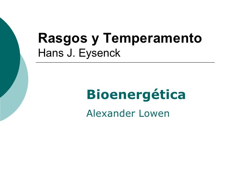 Rasgos y Temperamento Hans J. Eysenck Bioenergética Alexander Lowen