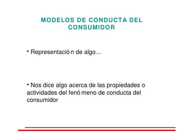 MODELOS DE CONDUCTA DEL CONSUMIDOR <ul><li>Representación de algo… </li></ul><ul><li>Nos dice algo acerca de las propiedad...