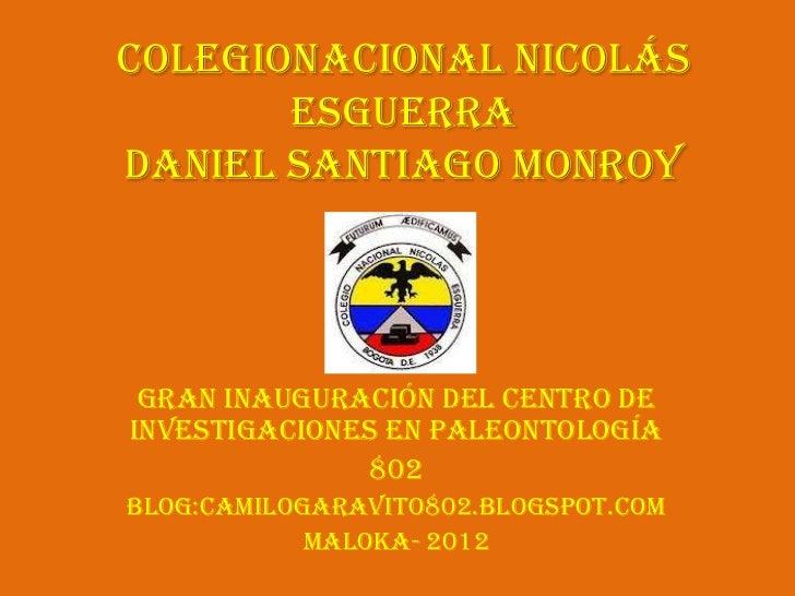 ColegioNacional Nicolás       EsguerraDaniel Santiago Monroy Gran inauguración del Centro deInvestigaciones en Paleontolog...
