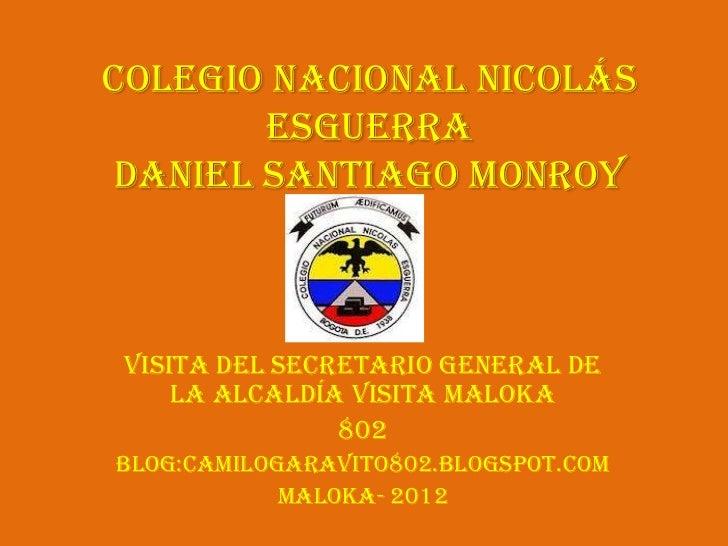 Colegio Nacional Nicolás       Esguerradaniel Santiago MonroyVisita del Secretario General de    la Alcaldía visita Maloka...