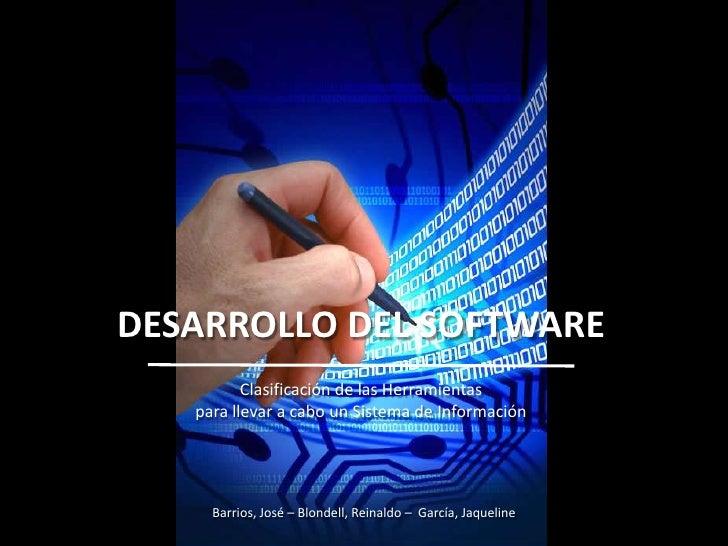 DESARROLLO DEL SOFTWARE<br />Clasificación de las Herramientas <br />para llevar a cabo un Sistema de Información<br />Bar...