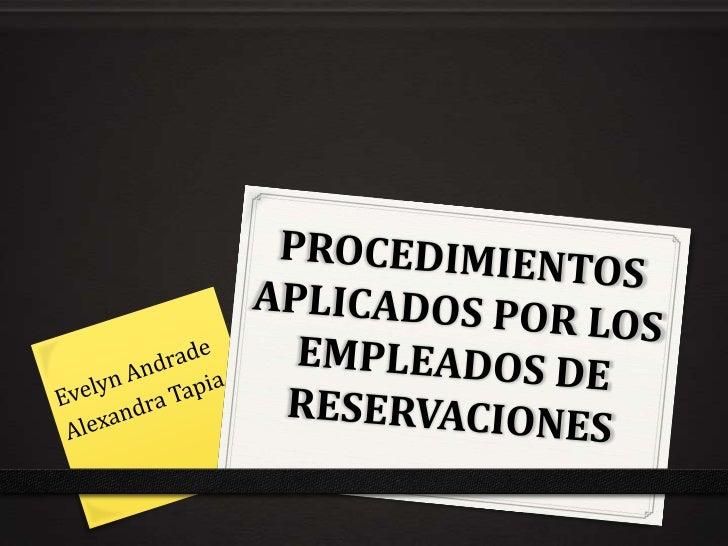 0 Todo empleado de reservaciones debe conocer a la  perfección el hotel.0 Debe actuar en perfecta coordinación con los  di...