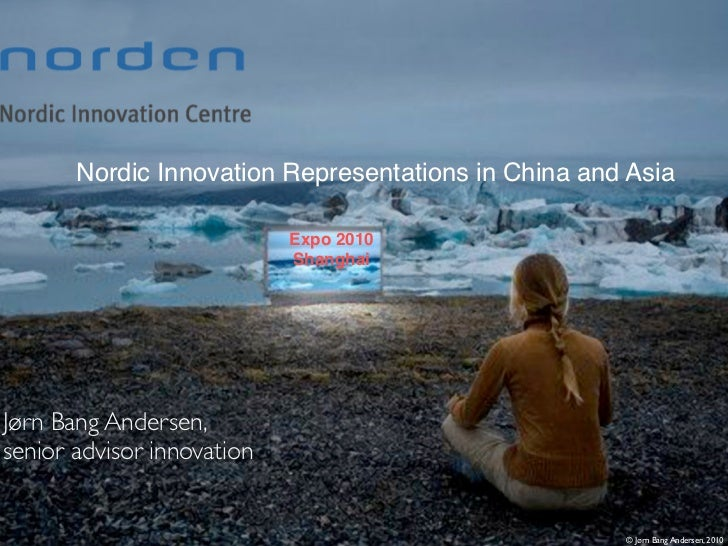 Nordic Innovation Representations in China and Asia                            Expo 2010                            Shangh...