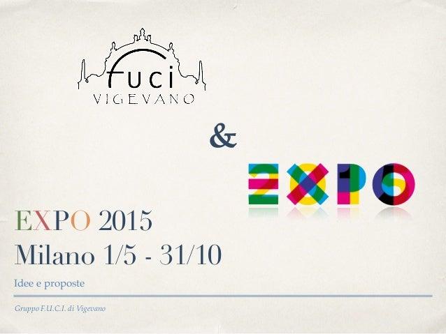 Gruppo F.U.C.I. di Vigevano EXPO 2015 Milano 1/5 - 31/10 Idee e proposte &