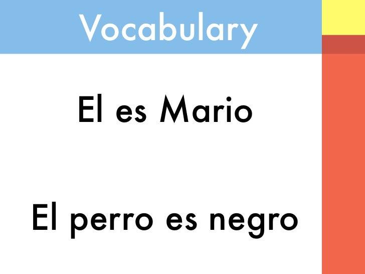 Vocabulary  El es MarioEl perro es negro