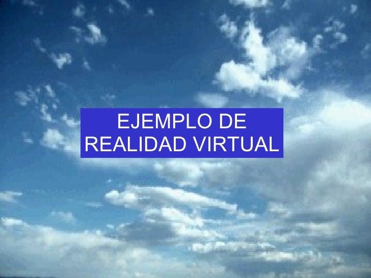 REALIDAD VIRTUAL EJEMPLO DE REALIDAD VIRTUAL