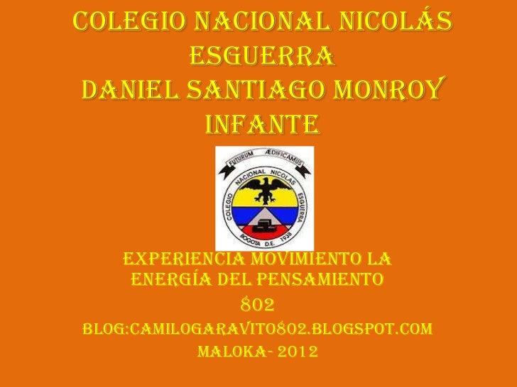 Colegio Nacional Nicolás       EsguerraDaniel Santiago Monroy         Infante    Experiencia movimiento la     energía del...