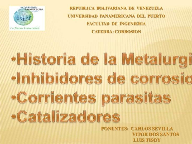 REPUBLICA BOLIVARIANA DE VENEZUELAUNIVERSIDAD PANAMERICANA DEL PUERTO      FACULTAD DE INGENIERIA        CATEDRA: CORROSIO...