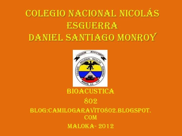 Colegio Nacional Nicolás       EsguerraDaniel Santiago Monroy         bioacustica             802Blog:camilogaravito802.bl...