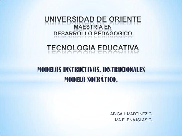 UNIVERSIDAD DE ORIENTEMAESTRIA EN DESARROLLO PEDAGOGICO.TECNOLOGIA EDUCATIVA<br />MODELOS INSTRUCTIVOS. INSTRUCIONALES<br ...
