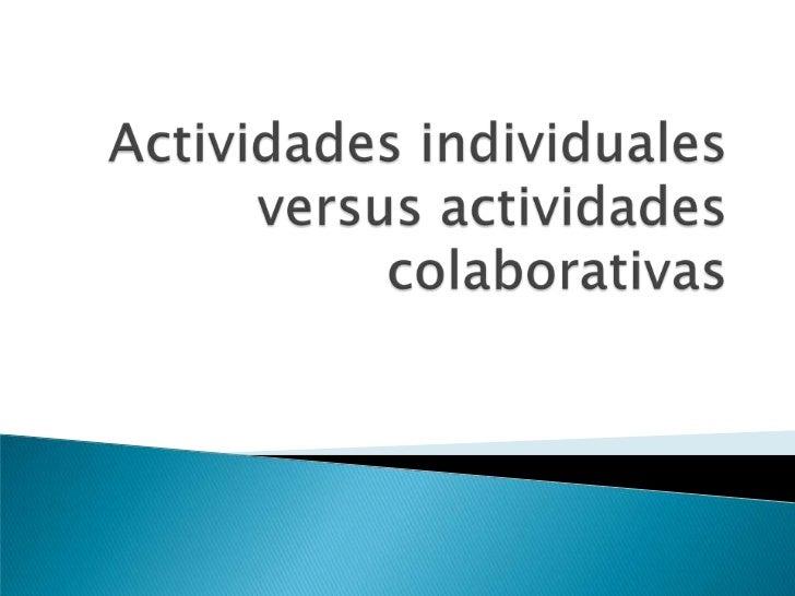 Actividades individuales versus actividades colaborativas<br />