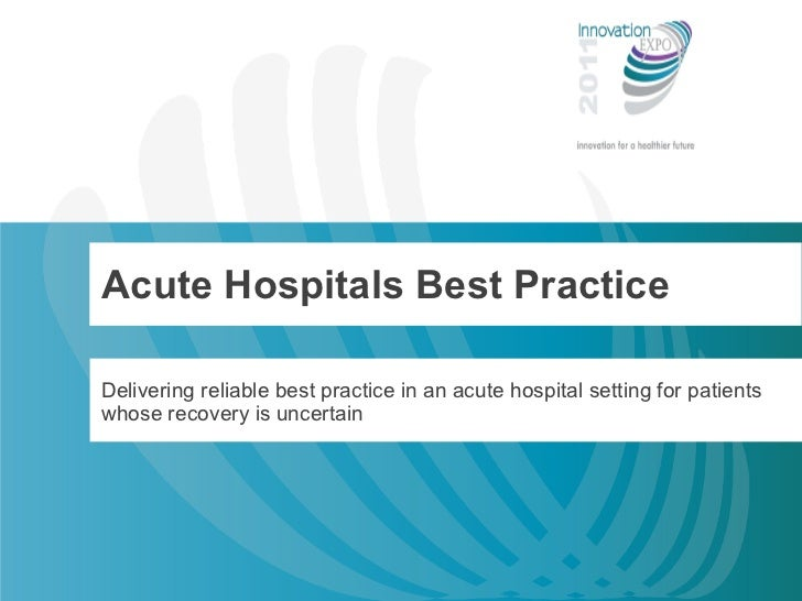 Acute Hospitals Best Practice Delivering reliable best practice in an acute hospital setting for patients whose recovery i...