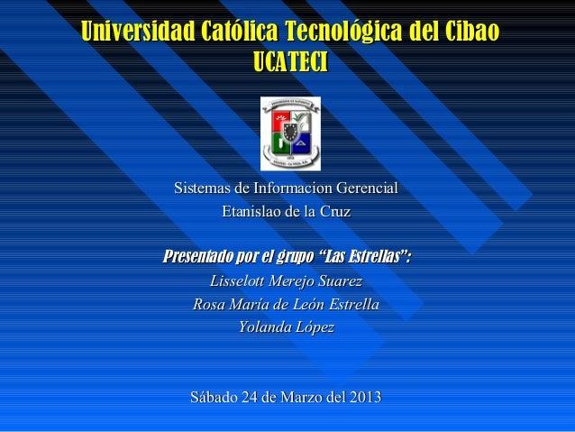Universidad Católica Tecnológica del Cibao                  UCATECI         Sistemas de Informacion Gerencial             ...
