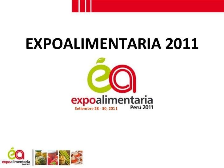 <ul><ul><li>EXPOALIMENTARIA 2011  </li></ul></ul>Setiembre 28 - 30, 2011