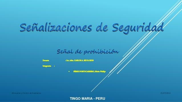 Señalizaciones de Seguridad Señal de prohibición TINGO MARIA - PERU Docente : Lic. Adm. CARLOS A. SILVA RIOS Integrantes :...