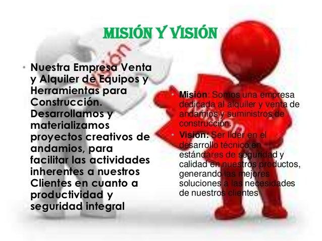 MISIÓN Y VISIÓN• Nuestra Empresa Venta  y Alquiler de Equipos y  Herramientas para           • Misión: Somos una empresa  ...