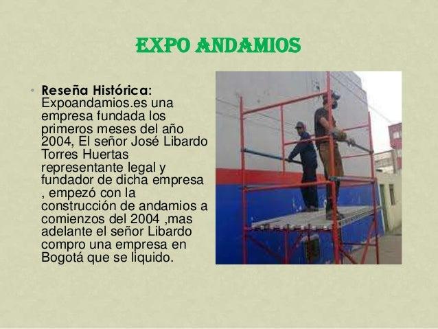 EXPO ANDAMIOS• Reseña Histórica:  Expoandamios.es una  empresa fundada los  primeros meses del año  2004, El señor José Li...