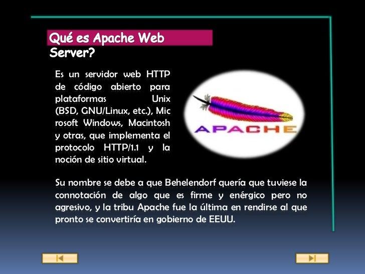Es un servidor web HTTPde código abierto paraplataformas              Unix(BSD, GNU/Linux, etc.), Microsoft Windows, Macin...