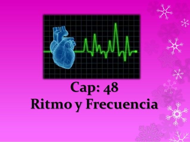 Cap: 48 Ritmo y Frecuencia
