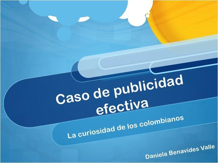 Caso de publicidad efectiva La curiosidad de los colombianos Daniela Benavides Valle