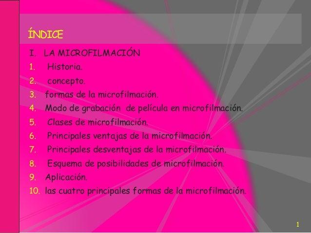 I. LA MICROFILMACIÓN 1. Historia. 2. concepto. 3. formas de la microfilmación. 4. Modo de grabación de película en microfi...
