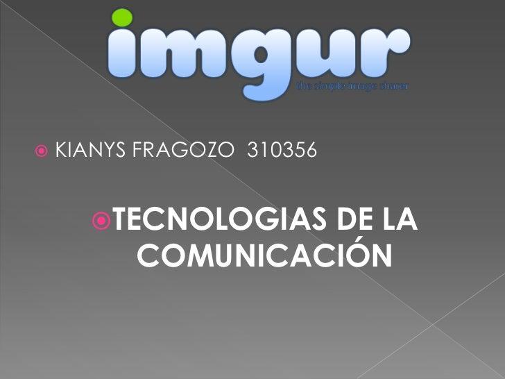    KIANYS FRAGOZO 310356      TECNOLOGIAS DE LA          COMUNICACIÓN