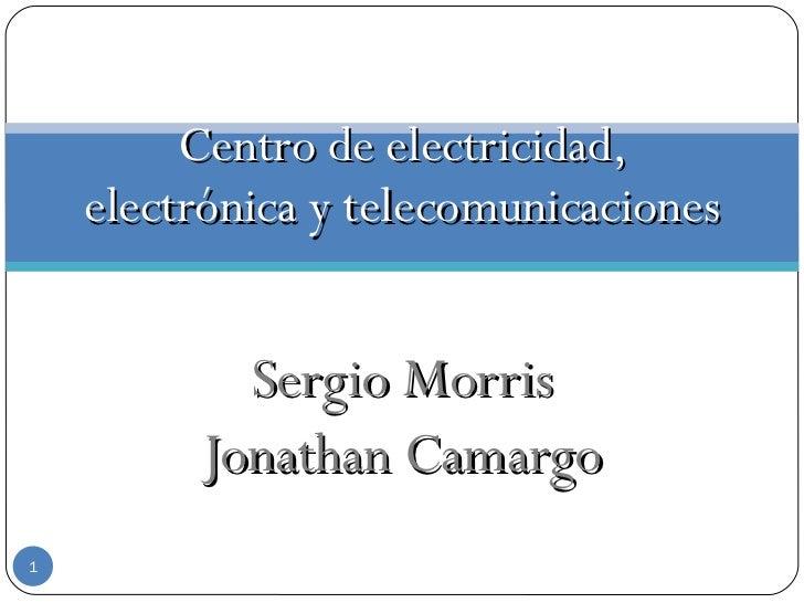 Sergio Morris Jonathan Camargo Centro de electricidad, electrónica y telecomunicaciones