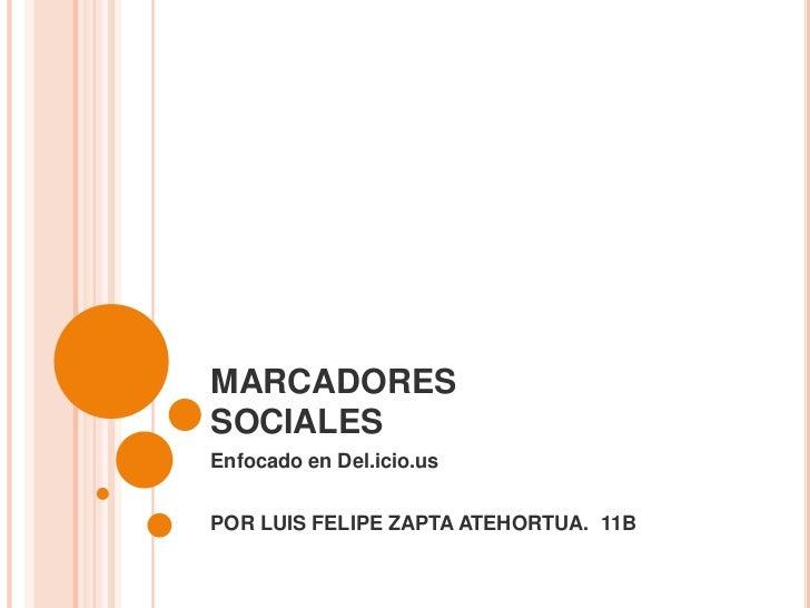 MARCADORESSOCIALESEnfocado en Del.icio.usPOR LUIS FELIPE ZAPTA ATEHORTUA. 11B