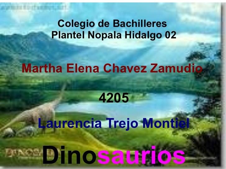 Colegio de Bachilleres  Plantel Nopala Hidalgo 02 Martha Elena Chavez Zamudio  4205 Laurencia Trejo Montiel Dino saurios