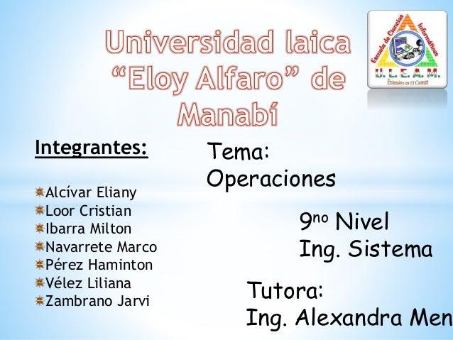 Integrantes: Alcívar Eliany Loor Cristian Ibarra Milton Navarrete Marco Pérez Haminton Vélez Liliana Zambrano Jarvi 9no Ni...