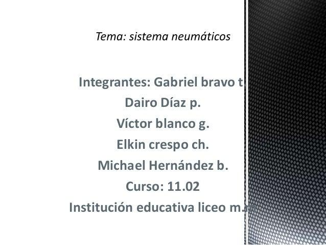 Integrantes: Gabriel bravo t. Dairo Díaz p. Víctor blanco g. Elkin crespo ch. Michael Hernández b. Curso: 11.02 Institució...