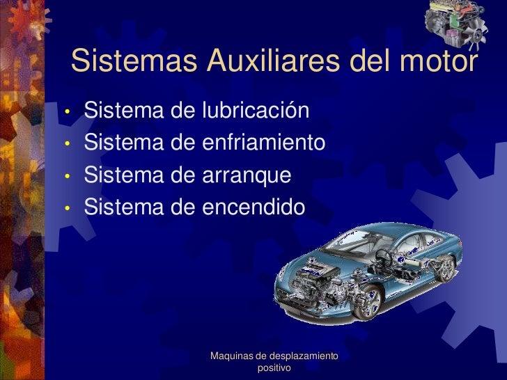 Sistemas Auxiliares del motor•   Sistema de lubricación•   Sistema de enfriamiento•   Sistema de arranque•   Sistema de en...