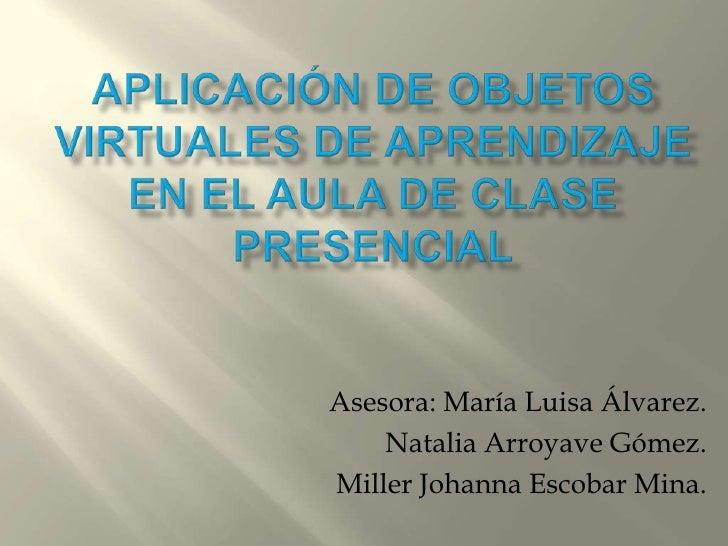 Asesora: María Luisa Álvarez.    Natalia Arroyave Gómez.Miller Johanna Escobar Mina.