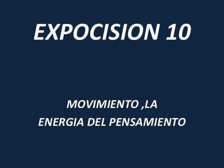 EXPOCISION 10    MOVIMIENTO ,LAENERGIA DEL PENSAMIENTO