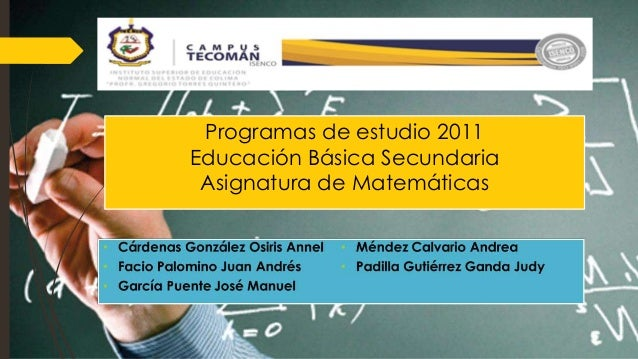 Programas de estudio 2011 Educación Básica Secundaria Asignatura de Matemáticas