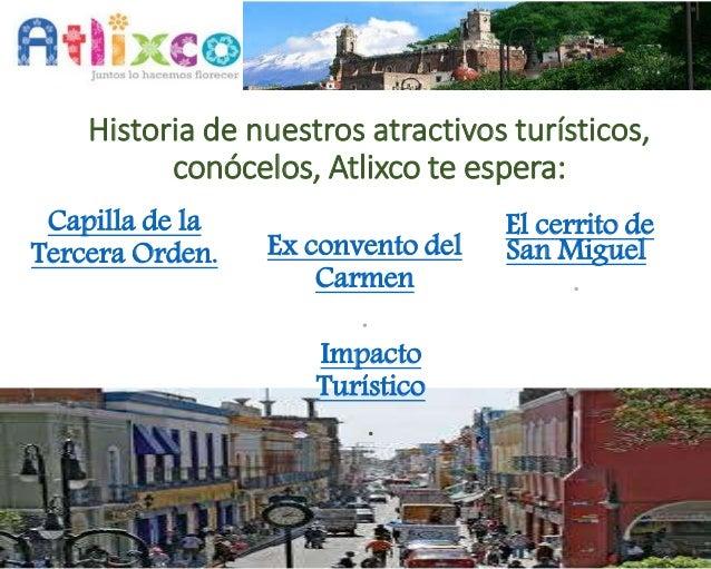 Historia de nuestros atractivos turísticos,  conócelos, Atlixco te espera:  Ex convento del  Carmen  .  Capilla de la  Ter...