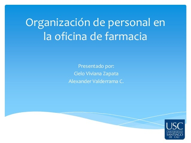 Organización de personal en la oficina de farmacia Presentado por: Cielo Viviana Zapata Alexander Valderrama C.