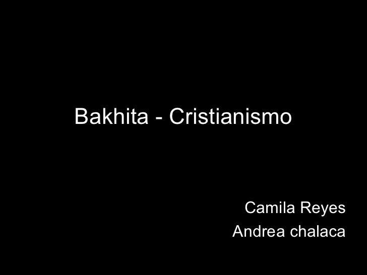 Bakhita - Cristianismo                Camila Reyes               Andrea chalaca