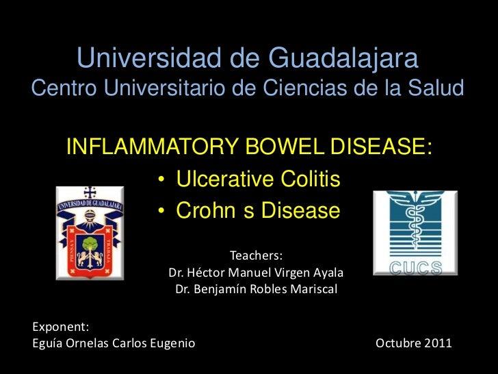 Universidad de GuadalajaraCentro Universitario de Ciencias de la Salud     INFLAMMATORY BOWEL DISEASE:            • Ulcera...