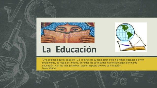 """La Educación """"Una sociedad que al cabo de 10 ó 15 años no pueda disponer de individuos capaces de vivir socialmente, se ni..."""