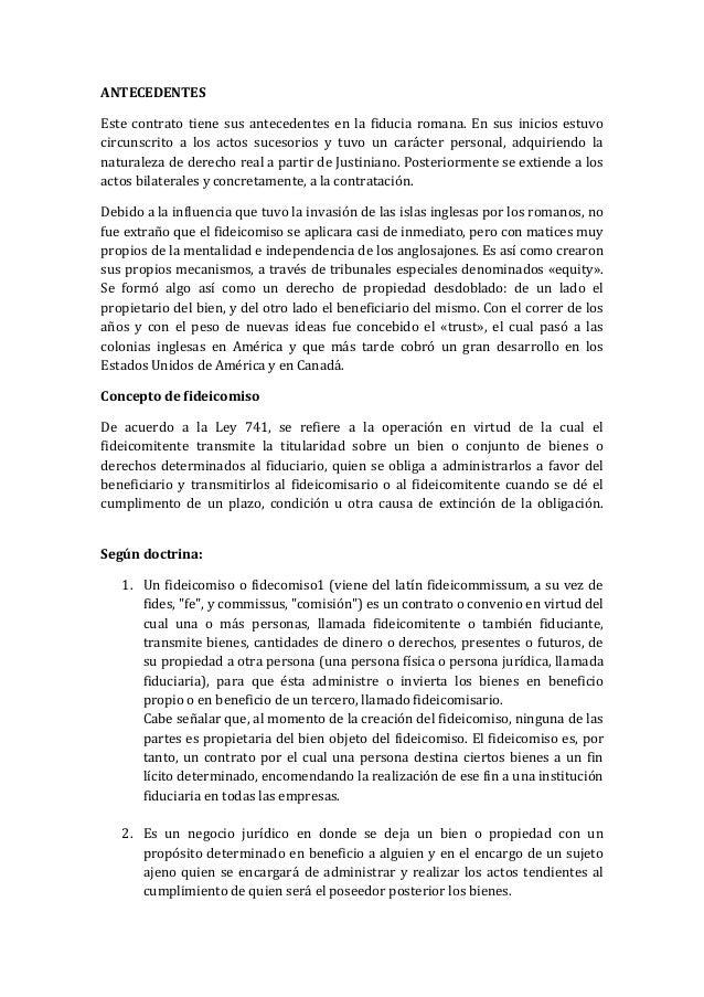 ANTECEDENTES Este contrato tiene sus antecedentes en la fiducia romana. En sus inicios estuvo circunscrito a los actos suc...