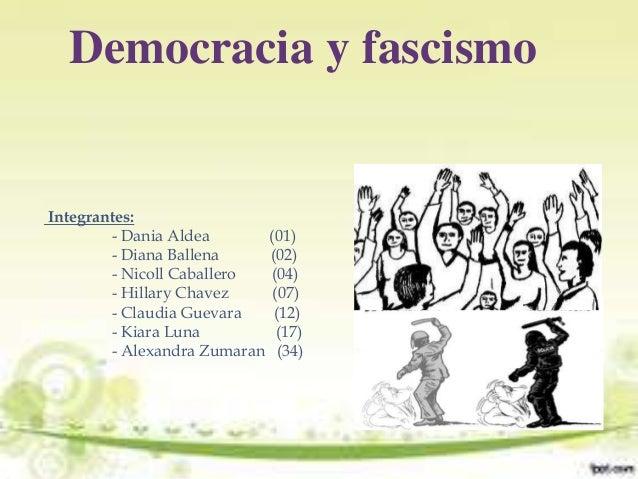 Democracia y fascismo  Integrantes: - Dania Aldea (01) - Diana Ballena (02) - Nicoll Caballero (04) - Hillary Chavez (07) ...