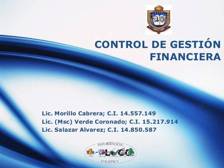 CONTROL DE GESTIÓN FINANCIERA Lic. Morillo Cabrera; C.I. 14.557.149 Lic. (Msc) Verde Coronado; C.I. 15.217.914 Lic. Salaza...